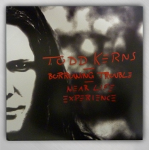 Todd Kerns - Borrowing Trouble / Near Life Exp. LP